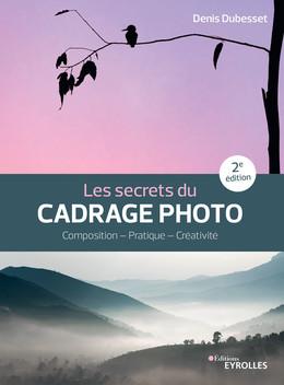 Les secrets du cadrage photo - Denis Dubesset - Eyrolles