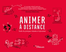 Animer à distance - Stéphanie Baumann, Elisabeth Denécheau, Benjamin Gratton, Estelle Sbinné, Thibault Vignes - Eyrolles