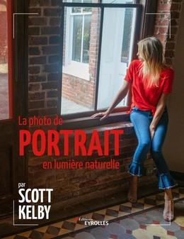 La photo de portrait en lumière naturelle - Scott Kelby - Eyrolles