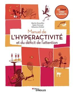 Manuel de l'hyperactivité et du déficit de l'attention - Sébastien Weibel, Nader Perroud, Martin Desseilles - Eyrolles
