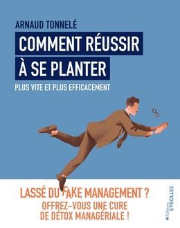 Comment réussir à se planter plus vite et plus efficacement - Arnaud Tonnelé - Eyrolles
