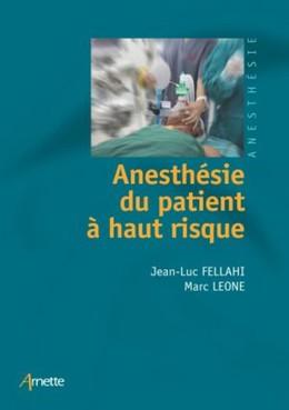 Anesthésie du patient à haut risque - Jean-Luc Fellahi, Marc Leone - John Libbey