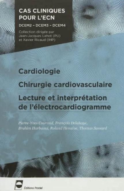 Cardiologie chirurgie cardiovasculaire lecture et interpretation de l'electrocardiogramme - Pierre-Yves Courand, François Delahaye, Brahim Harbaoui, Roland Henaine, Thomas Sassard - John Libbey
