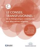Le conseil transfusionnel : de la thérapeutique consensuelle aux alternatives adaptées - Rémi Courbil, Patrick Fabrigli, Dominique Legrand, Francis Roubinet - John Libbey