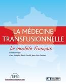 Médecine transfusionnelle : le modèle français - Alain Beauplet, Rémi Courbil, Jean-Marc Ouazan - John Libbey