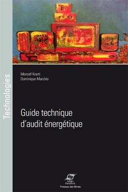 Guide technique d'audit énergétique - Moncef Krarti, Dominique Marchio - Presses des Mines