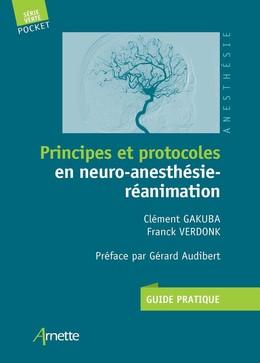 Principes et protocoles en neuro-anesthésie-réanimation - Clément Gakuba, Franck Verdonk - John Libbey