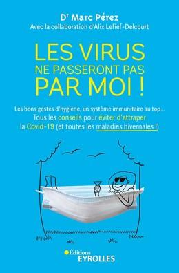 Les virus ne passeront pas par moi ! - Marc Perez, Alix Lefief-Delcourt - Eyrolles