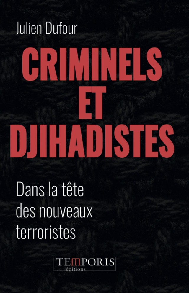 Criminels et djihadistes - Julien Dufour - Editions Temporis