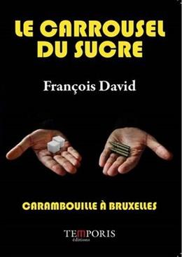 Le carrousel du sucre - François David - Editions Temporis