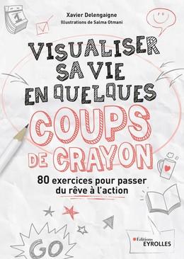 Visualiser sa vie en quelques coups de crayon - Xavier Delengaigne, Salma Otmani - Eyrolles