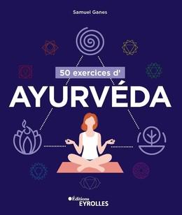 50 exercices d'ayurvéda - Samuel Ganes - Eyrolles