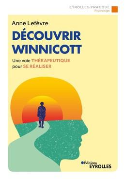 Découvrir Winnicott - Anne LEFEVRE - Eyrolles