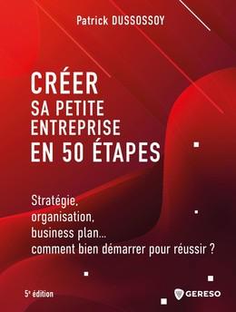 Créer sa petite entreprise en 50 étapes - Patrick Dussossoy - Gereso