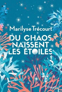 Du chaos naissent les étoiles - Marilyse Trécourt - Eyrolles