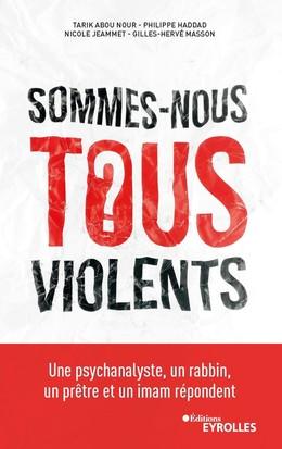 Sommes-nous tous violents ? - Gilles-Hervé Masson, Nicole Jeammet, Tarik Abou Nour, Philippe Haddad - Eyrolles