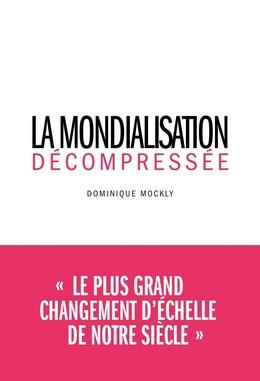 La Mondialisation décompressée - Dominique Mockly - Débats publics