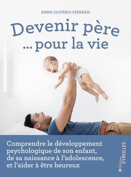 Devenir père... pour la vie - Anna Oliverio Ferraris - Eyrolles