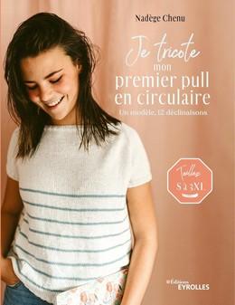 Je tricote mon premier pull en circulaire - Nadège Chenu - Eyrolles