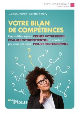 Votre bilan de compétences - Sarah Famery, Cécile Debray - Eyrolles