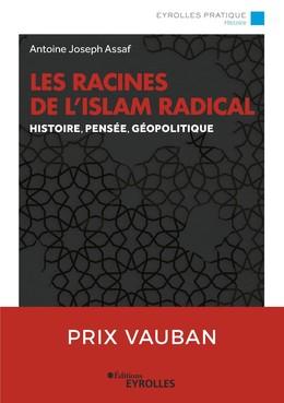 Les racines de l'islam radical - Antoine Joseph Assaf - Eyrolles