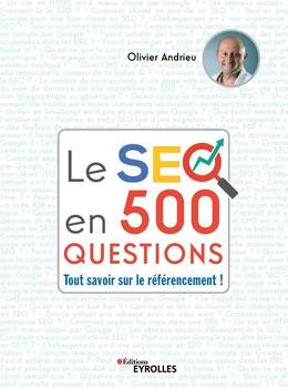 Le SEO en 500 questions - Olivier Andrieu - Eyrolles