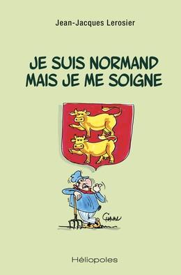 Je suis normand mais je me soigne - Jean-Jacques Lerosier, Emmanuel Chaunu - Héliopoles