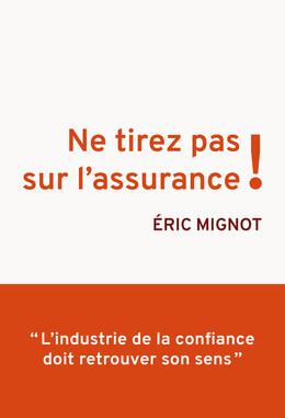 Ne tirez pas sur l'assurance ! - Eric Mignot - Débats publics