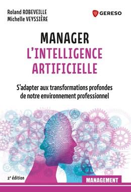 Manager l'Intelligence Artificielle - Michelle Veyssière, Roland Robeveille - Gereso
