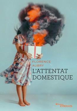 L'attentat domestique - Florence Aubry - Eyrolles