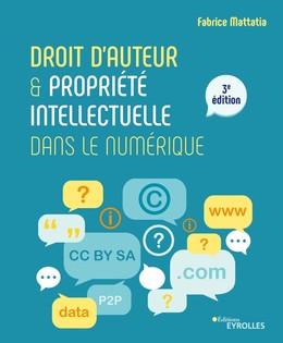Droit d'auteur et propriété intellectuelle dans le numérique - Fabrice Mattatia - Eyrolles