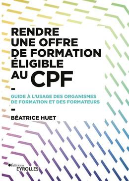 Rendre une offre de formation éligible au CPF - Béatrice Huet - Eyrolles