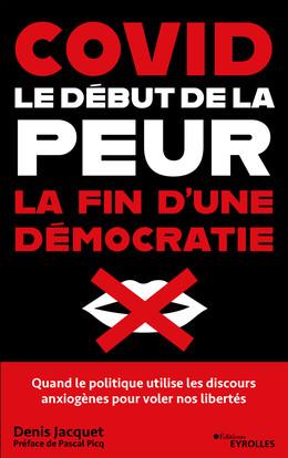 Covid : le début de la peur, la fin d'une démocratie - Denis Jacquet - Eyrolles