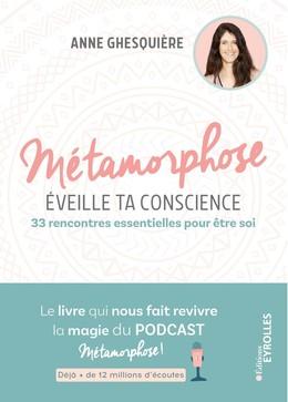 Métamorphose, éveille ta conscience - Anne Ghesquière - Eyrolles