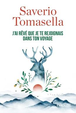 J'ai rêvé que je te rejoignais dans ton voyage - Saverio Tomasella - Eyrolles