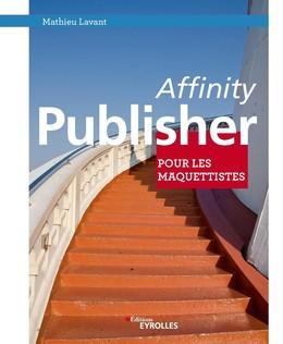 Affinity Publisher pour les maquettistes - Mathieu Lavant - Eyrolles