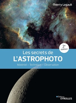 Les secrets de l'astrophoto - 2e édition - Thierry Legault - Eyrolles
