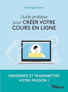 Guide pratique pour créer votre cours en ligne - Dominique Dufour - Eyrolles