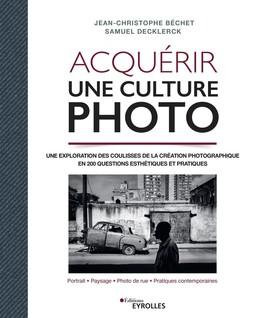 Acquérir une culture photo - Jean-Christophe Béchet, Samuel Decklerck - Eyrolles