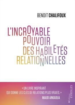 L'incroyable pouvoir des habiletés relationnelles - Benoit Chalifoux - Eyrolles
