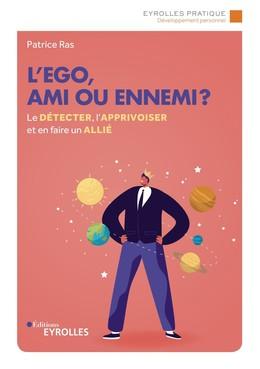 L'ego, ami ou ennemi ? - Patrice Ras - Eyrolles