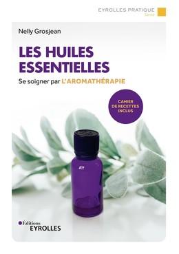 Les huiles essentielles - Nelly Grosjean - Eyrolles