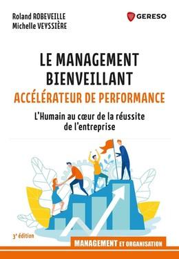 Le management bienveillant, accélérateur de performance - Roland Robeveille, Michelle Veyssière - Gereso