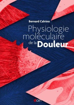 Physiologie moléculaire de la Douleur - Bernard Calvino - John Libbey