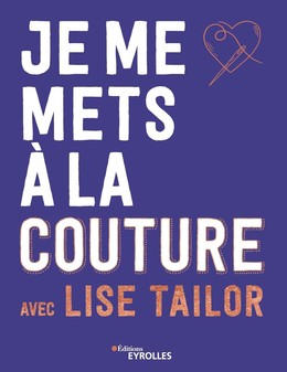 Je me mets à la couture avec lise tailor - Lise Tailor - Eyrolles