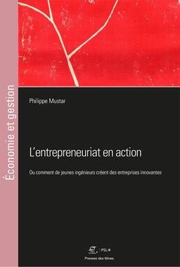 L'entrepreunariat en action - Philippe Mustar - Presses des Mines