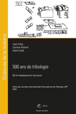 500 ans de tribologie - Hamid Zaïdi, Caroline Richard, Jean Frêne - Presses des Mines