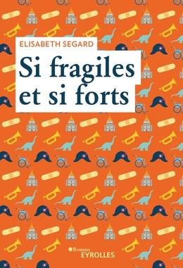 Si fragiles et si forts - Elisabeth Segard - Eyrolles