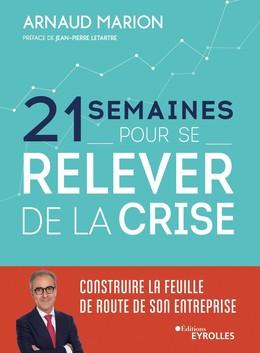 21 semaines pour se relever de la crise - Arnaud Marion - Eyrolles