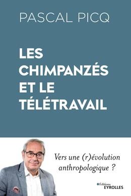 Les chimpanzés et le télétravail - Pascal Picq - Eyrolles